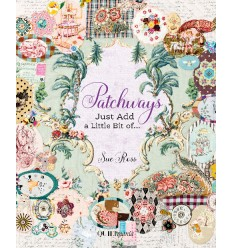 Patchways, Just Add a Little Bit of… Sue Ross - Quiltmania